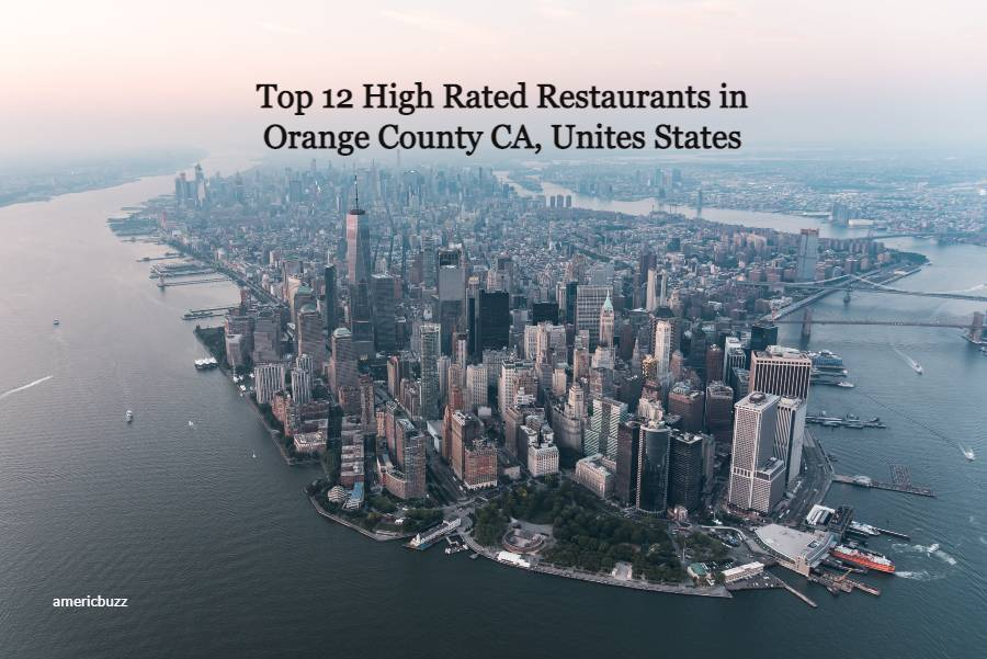 Top 12 High Rated Restaurants in Orange County CA, Unites States