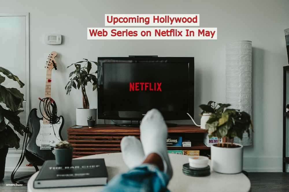 Checkout Top 15 Upcoming Hollywood Web Series on Netflix In May 2021