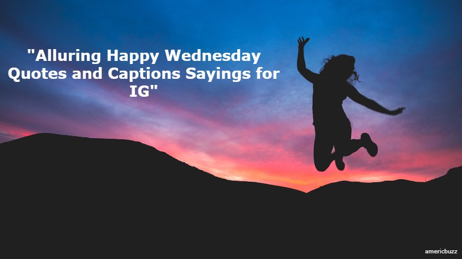 60 Alluring Happy Wednesday Quotes and Captions Sayings for IG 2021