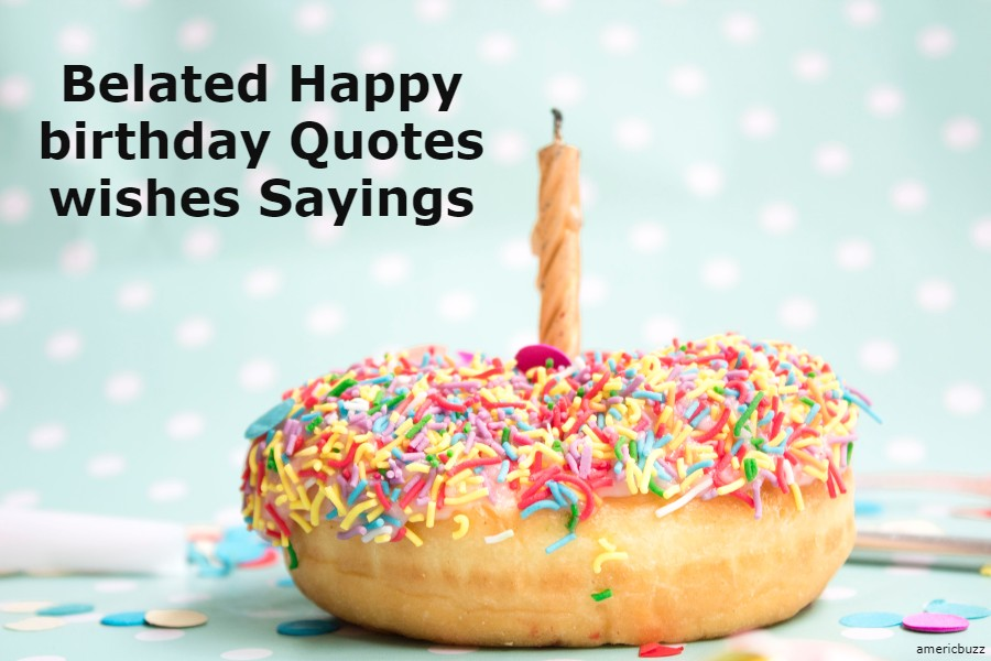 belated happy birthday quotes wishes Sayings