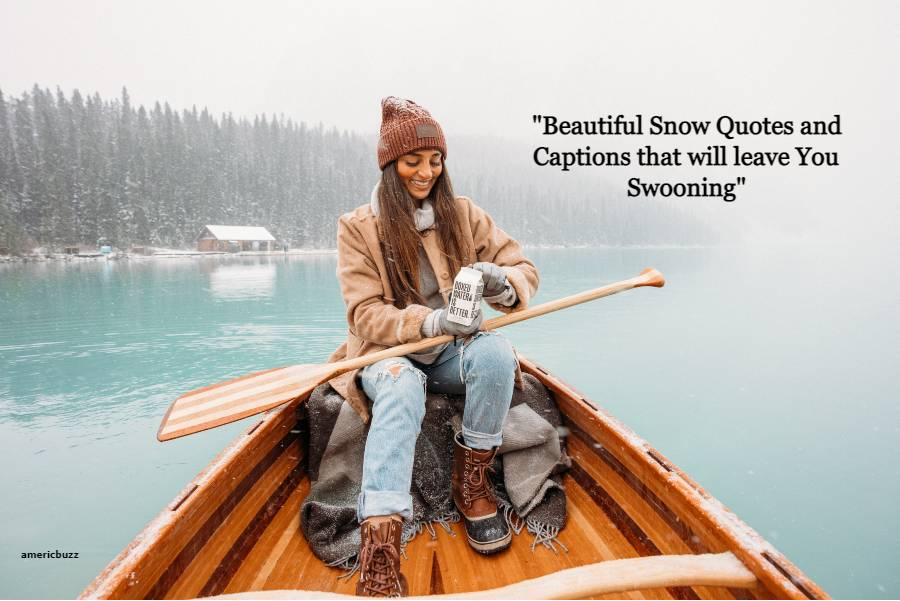 Top 40 Snow Quotes and Captions that will leave You Swooning