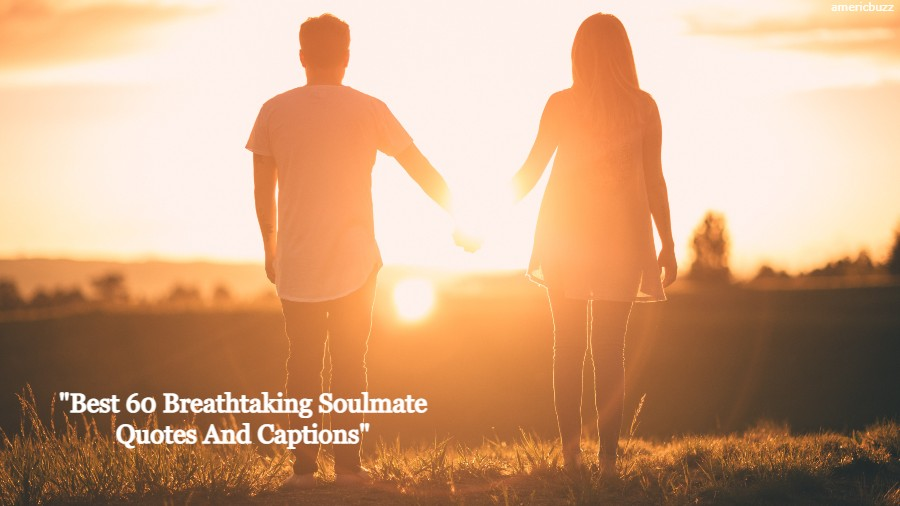 Best 60 Breathtaking Soulmate Quotes And Captions